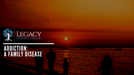 Addiction: A Family Disease