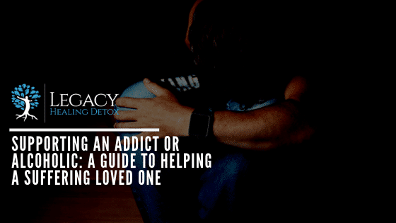 Supporting an Addict or Alcoholic: A Guide to Helping A Suffering Loved One